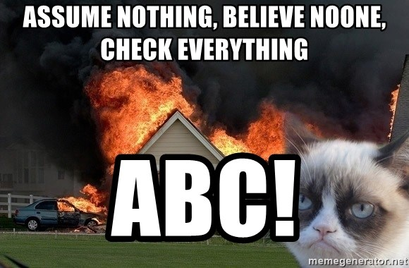 grumpy cat 8 - Assume nothing, believe noone, check everything ABC!