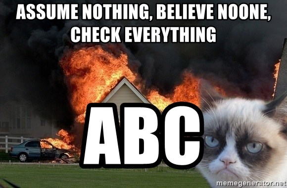 grumpy cat 8 - Assume nothing, believe noone, check everything ABC