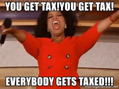 Oprah Winfrey Meme - You get Tax!You get tax! Everybody gets Taxed!!!