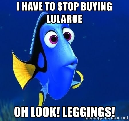 66468448 i have to stop buying lularoe oh look! leggings! forgetful dory