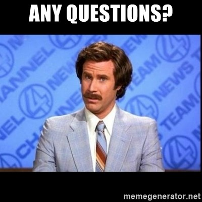 any questions any questions? ron burgundy questions meme generator
