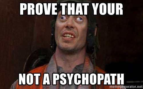 Crazy Eyes Steve - Prove that your not a psychopath