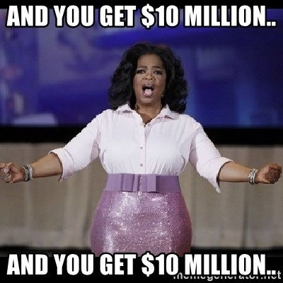 free giveaway oprah - And you get $10 Million.. And you get $10 Million..