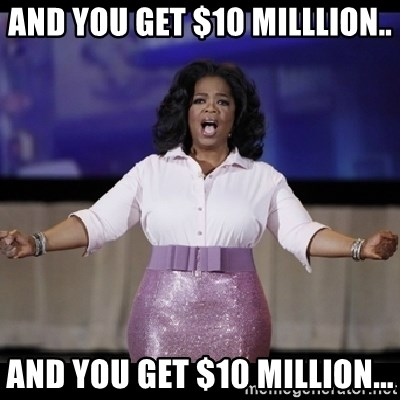 free giveaway oprah - and you get $10 Milllion.. and you get $10 Million...