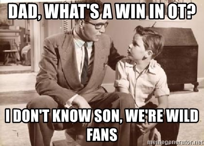 Racist Father - Dad, what's a win in OT? I don't know son, we're Wild fans