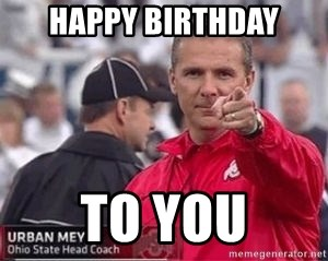 66540753 happy birthday to you urban meyer meme generator