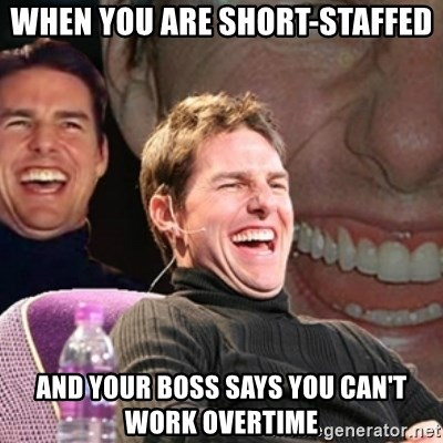 Tom Cruise laugh - When you are short-staffed And your boss says you can't work overtime