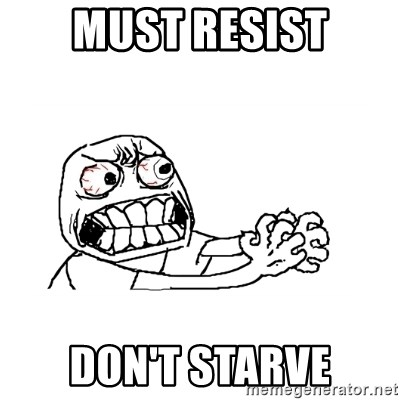 MUST RESIST - MUST RESIST DON'T STARVE