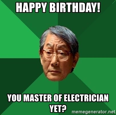 66562160 happy birthday! you master of electrician yet? high expectations