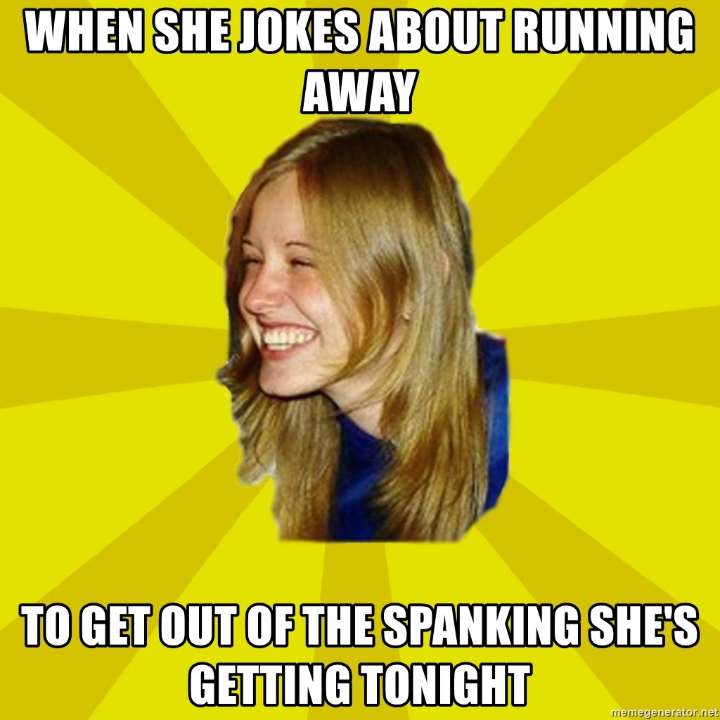 Trologirl - when she jokes about running away to get out of the spanking she's getting tonight