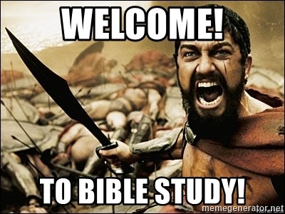 welcome to bible study this is sparta meme meme generator