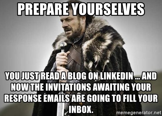 Prepare yourselves you just read a blog on linkedin and now the prepare yourselves you just read a blog on linkedin and now the invitations awaiting your response emails are going to fill your inbox stopboris Image collections