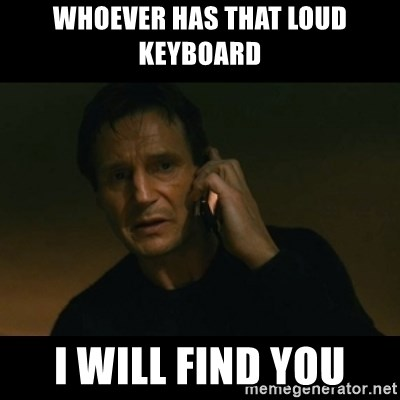 Whoever Has That Loud Keyboard I Will Find You Liam Neeson Taken