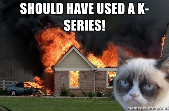 grumpy cat 8 - Should have used a K-Series!