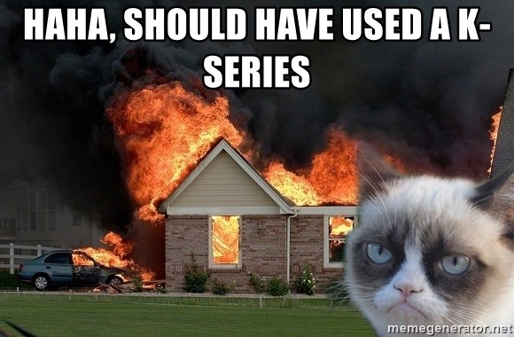 grumpy cat 8 - haha, should have used a K-Series