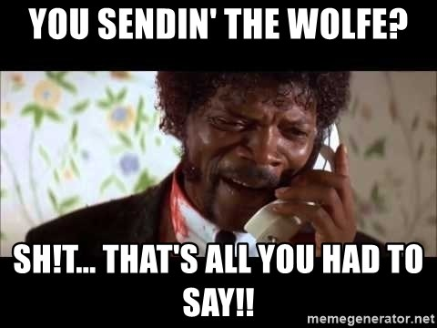 Pulp Fiction sending the Wolf - You sendin' the Wolfe? Sh!t... That's all you had to say!!
