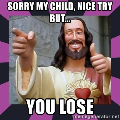 Sorry My Child Nice Try But You Lose Thumbs Up Jesus Meme Generator