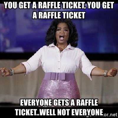 free giveaway oprah - You get a raffle ticket, you get a raffle ticket Everyone gets a raffle ticket..well not everyone