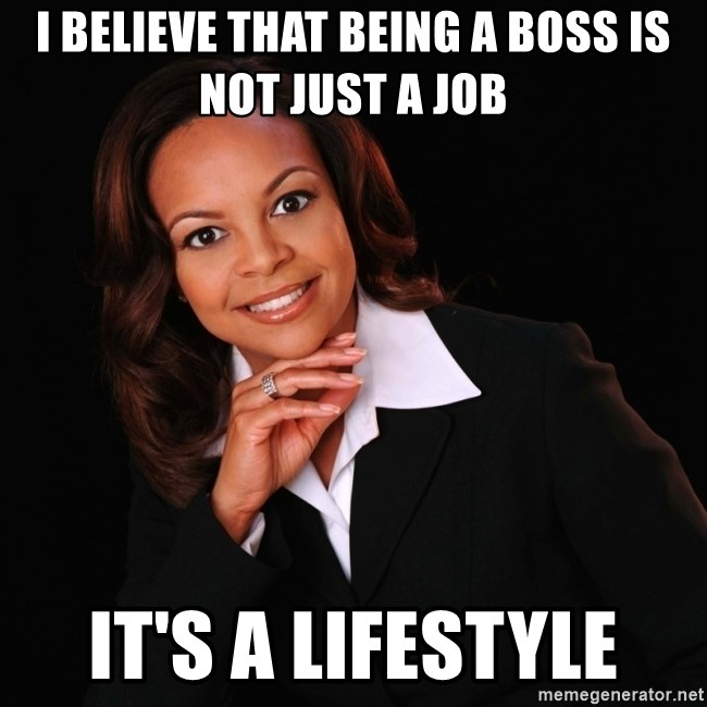66789914 i believe that being a boss is not just a job it's a lifestyle