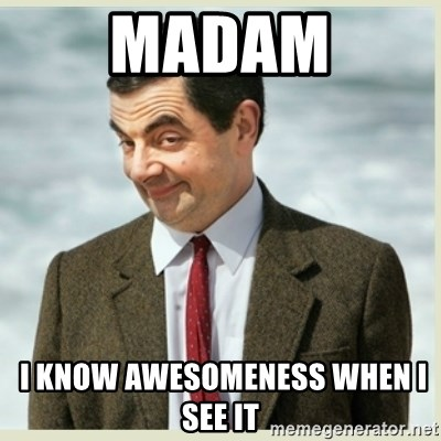MR bean - Madam  I know awesomeness when I see it