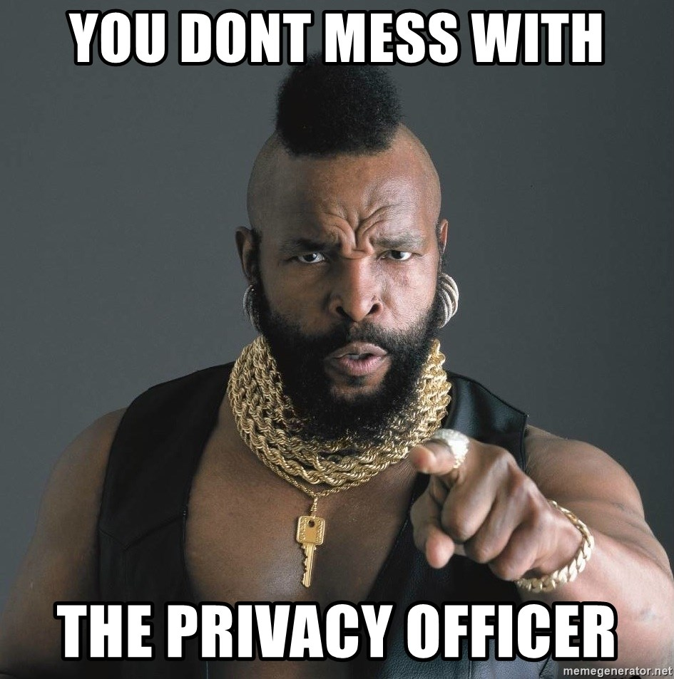 Mr T Fool - you dont mess with the Privacy Officer