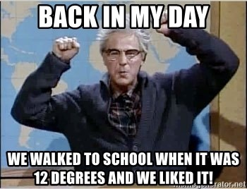 Dana Carvey (Grumpy Old Man) - back in my day we walked to school when it was 12 degrees and we liked it!