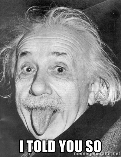 Albert Einstein - I told you so