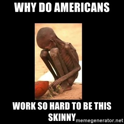 Starving African Child - why do americans  work so hard to be this skinny