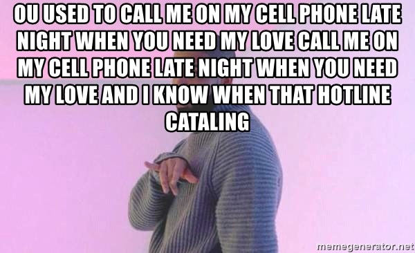 Hotline Bling Drake - ou used to call me on my cell phone Late night when you need my love Call me on my cell phone Late night when you need my love And I know when that hotline cataling