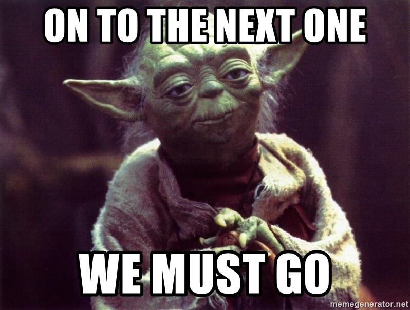 On to the next one We must go - Yoda   Meme Generator