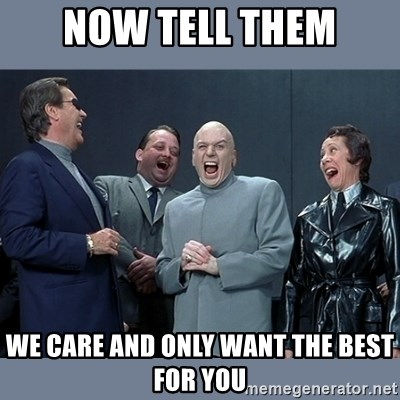 Dr. Evil and His Minions - now tell them we care and only want the best for you
