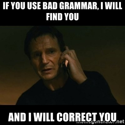 if-you-use-bad-grammar-i-will-find-you-a