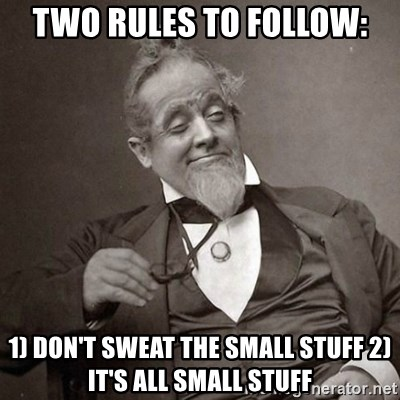 two rules to follow 1 dont sweat the small stuff 2 its all small stuff two rules to follow 1) don't sweat the small stuff 2) it's all