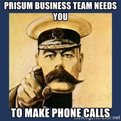 your country needs you - PrISUm business team needs you To make phone calls