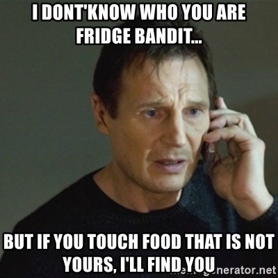 I Dontknow Who You Are Fridge Bandit But If You Touch Food That