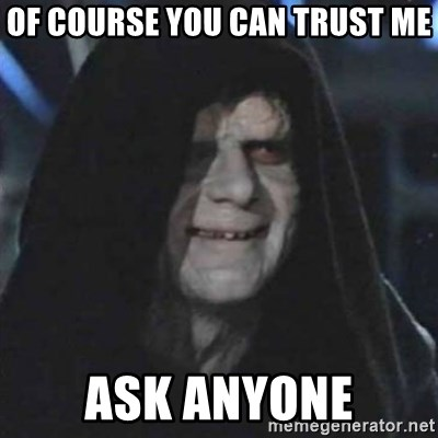 Of Course You Can Trust Me Ask Anyone Sith Lord Meme Generator