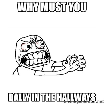 MUST RESIST - why must you dally in the hallways