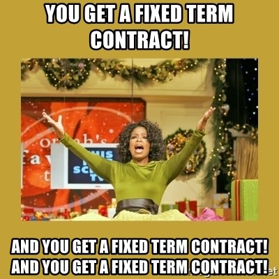 Oprah You get a - You get a fixed term contract! And you get a fixed term contract! And you get a fixed term contract!