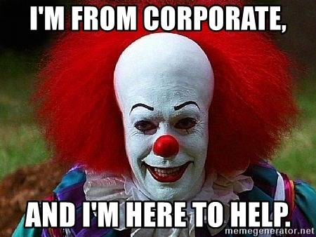 I'm from corporate, and I'm here to help. - Pennywise the Clown | Meme  Generator