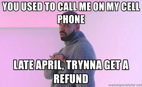 Hotline Bling Drake - you used to call me on my cell phone late april, trynna get a refund