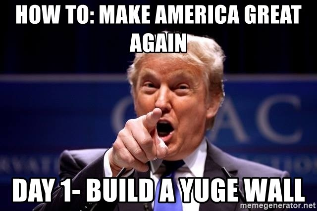 67099974 how to make america great again day 1 build a yuge wall pointing