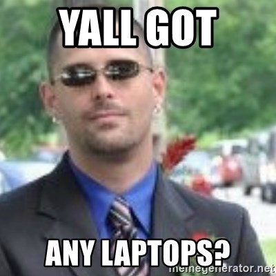ButtHurt Sean - yall got  any laptops?