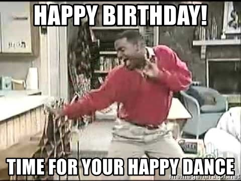 Carlton dancing  - Happy birthday! Time for your happy dance