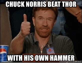 Chuck Norris Approves - chuck norris beat thor with his own hammer