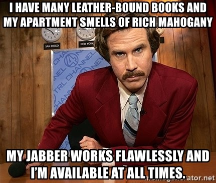 I Have Many Leather Bound Booky Apartment Smells Of Rich Mahogany My Jabber Works Flawlessly And M Available At All Times