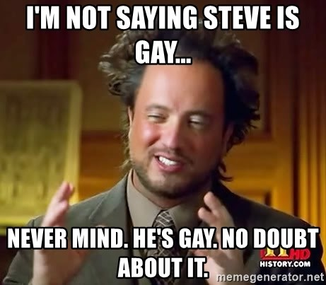 "Image result for MEME "" STEVE IS GAY!"