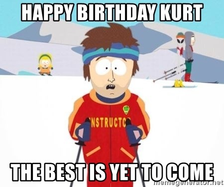 Happy Birthday Kurt The Best Is Yet To Come South Park Ski Teacher
