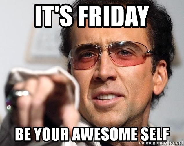 Its Friday Be Your Awesome Self Nicolas Cage Pointing Meme