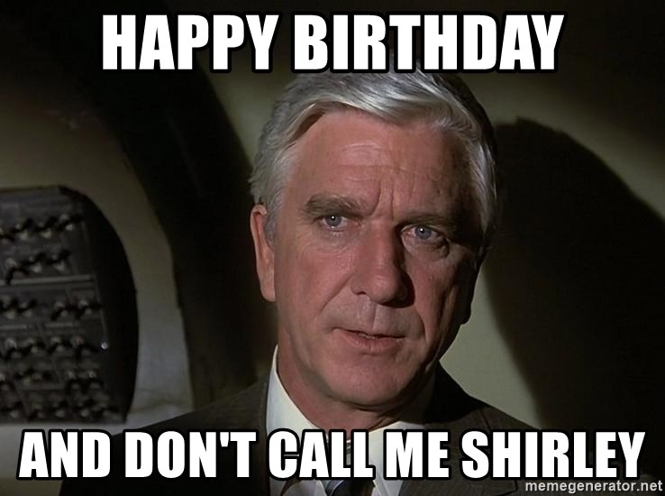 Leslie Nielsen Shirley - happy birthday and don't call me shirley