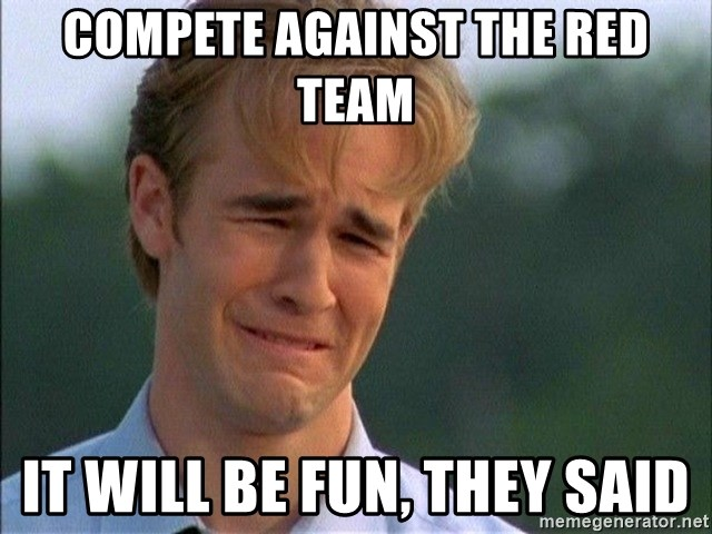 compete against the red team it will be fun they said compete against the red team it will be fun, they said crying